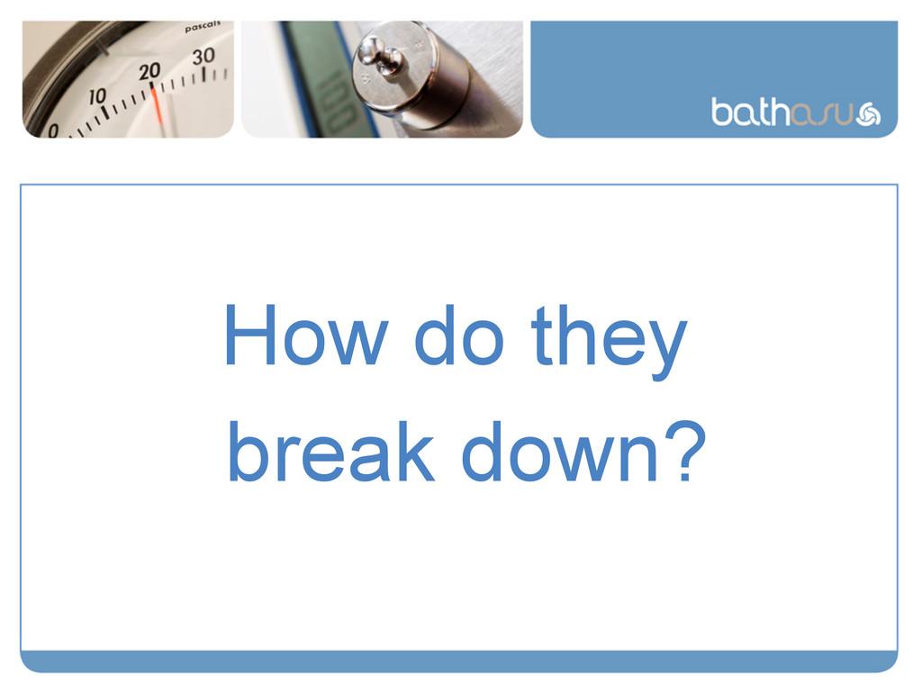 How do they break down?