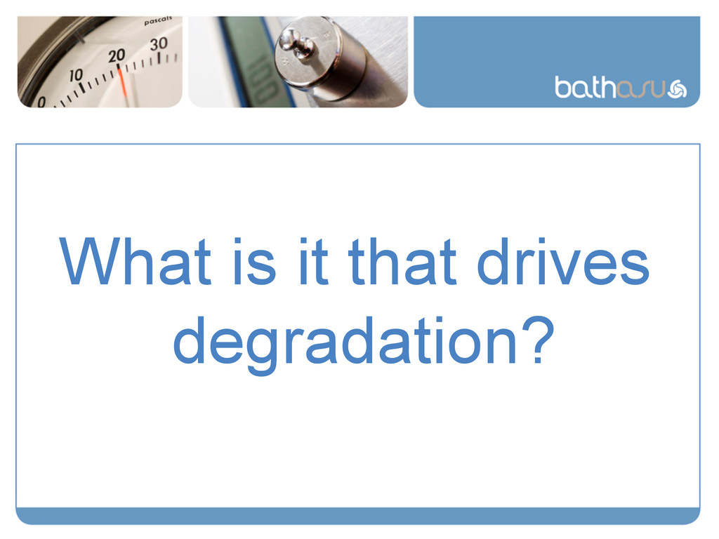 What is it that drives degradation?
