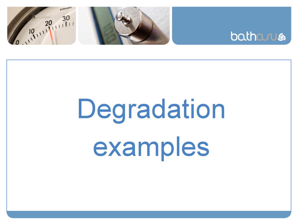 Degradation examples