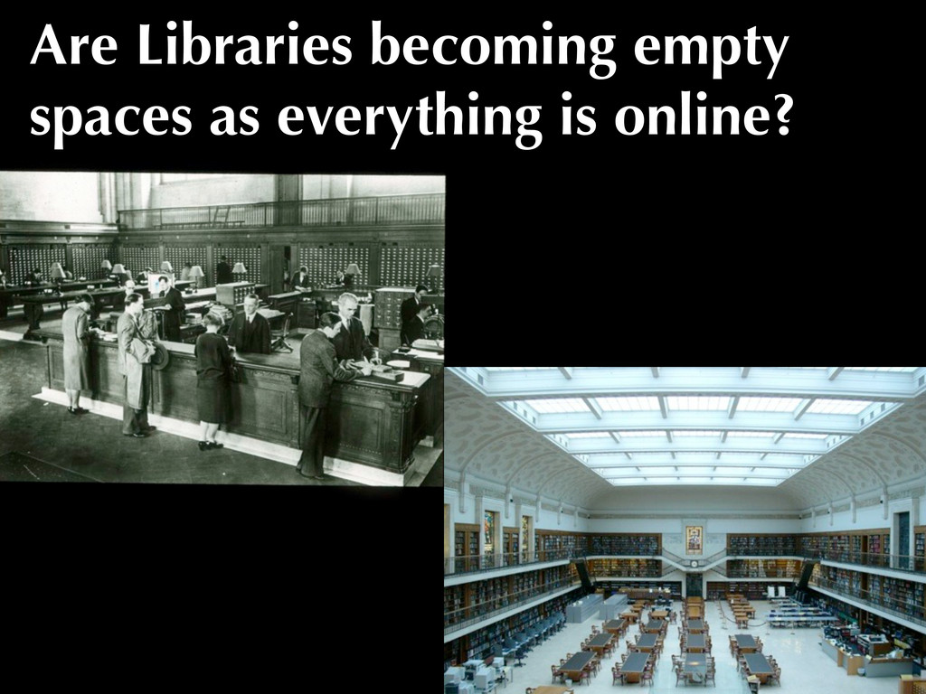 Are Libraries becoming empty spaces as everythi...