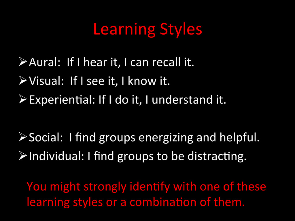 Learning Styles  Aural:  If I...