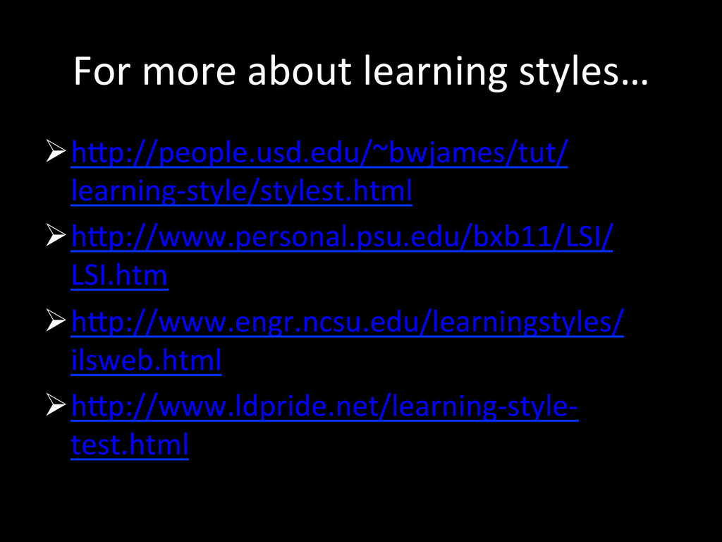 For more about learning styles… ...