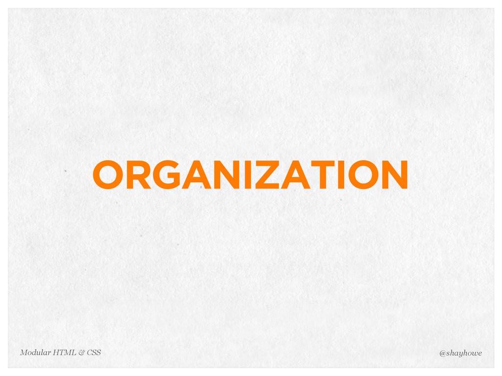 @shayhowe Modular HTML & CSS ORGANIZATION