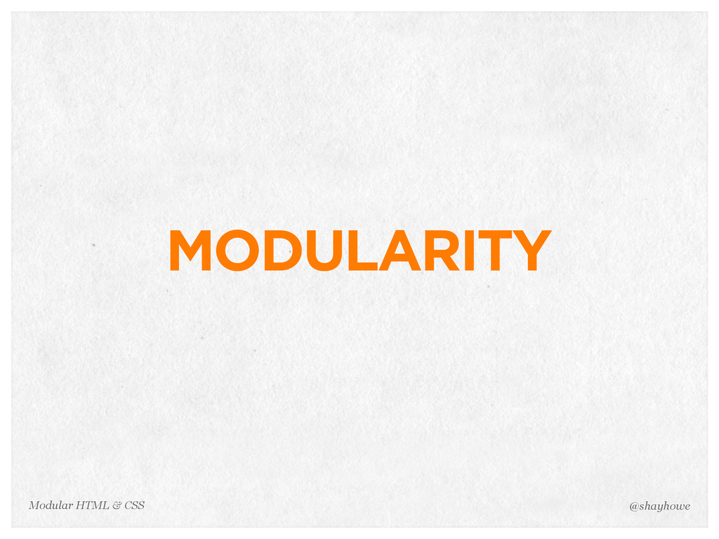 @shayhowe Modular HTML & CSS MODULARITY