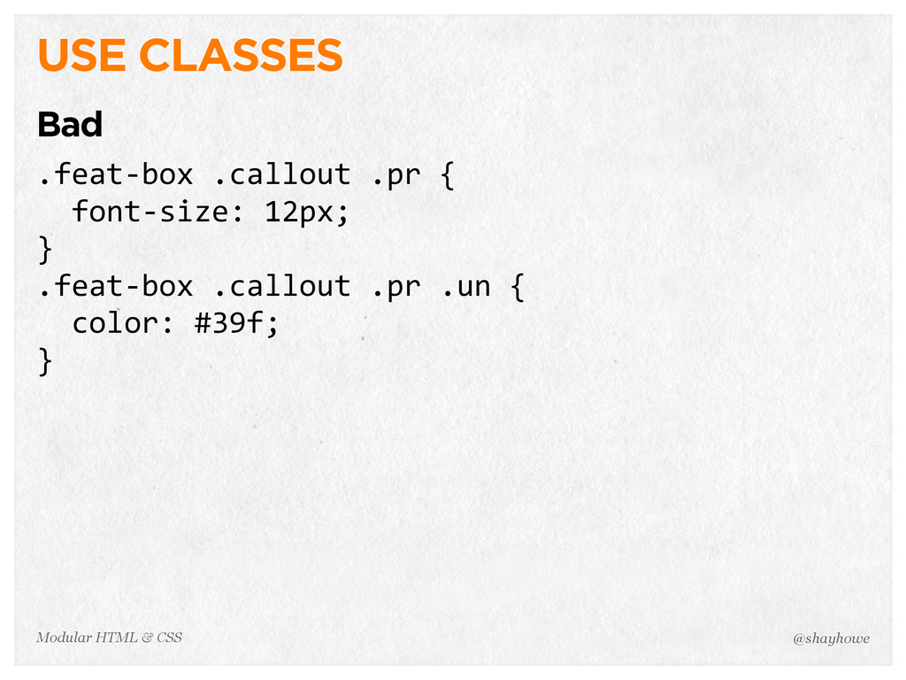 @shayhowe Modular HTML & CSS USE CLASSES Bad .f...