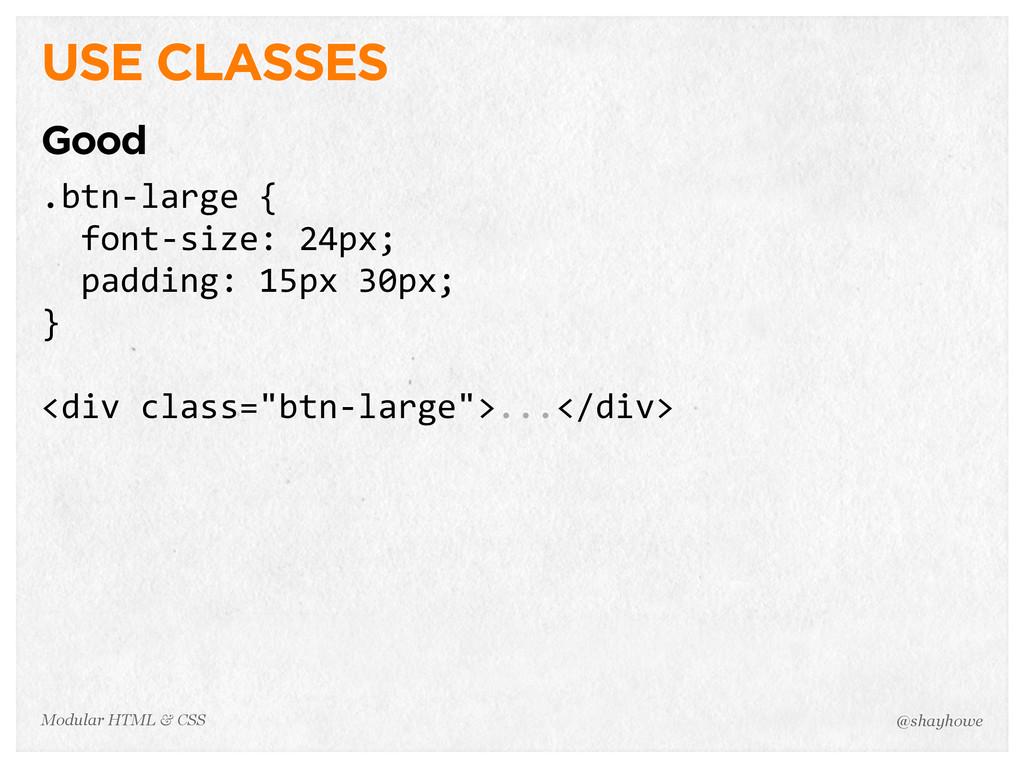 @shayhowe Modular HTML & CSS USE CLASSES Good ....