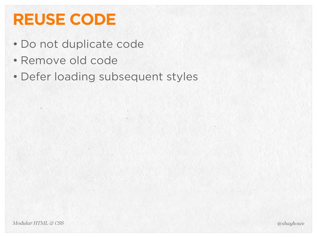 @shayhowe Modular HTML & CSS REUSE CODE • Do no...