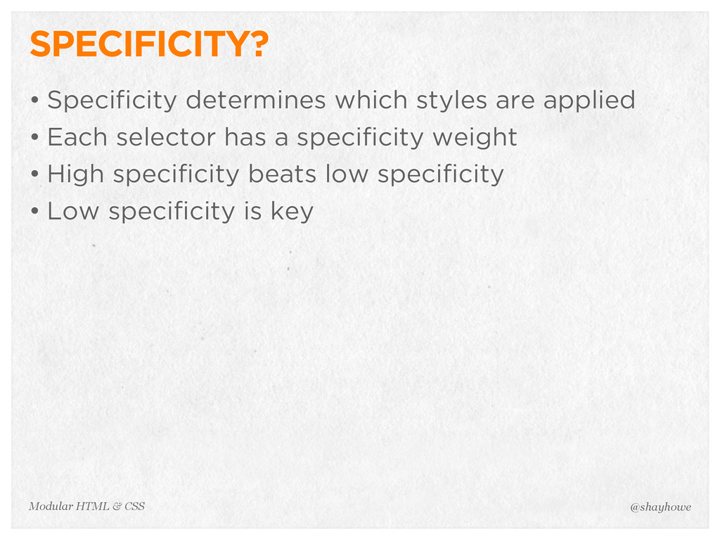 @shayhowe Modular HTML & CSS SPECIFICITY? • Spe...