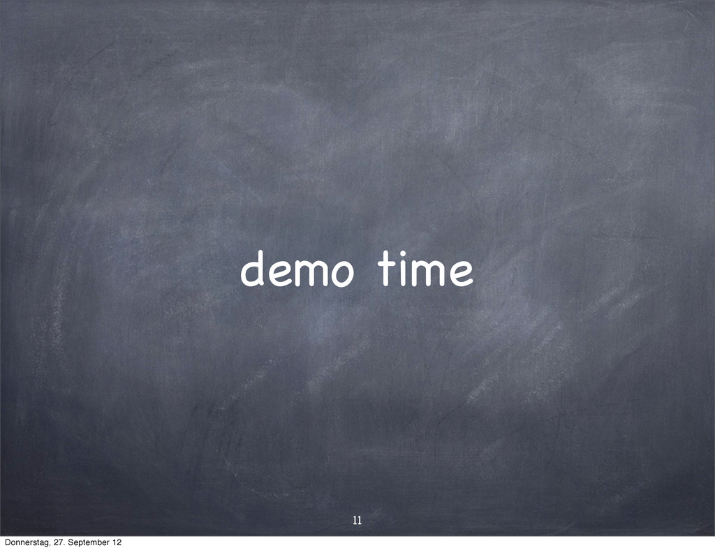 demo time 11 Donnerstag, 27. September 12