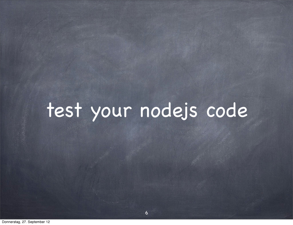 test your nodejs code 6 Donnerstag, 27. Septemb...