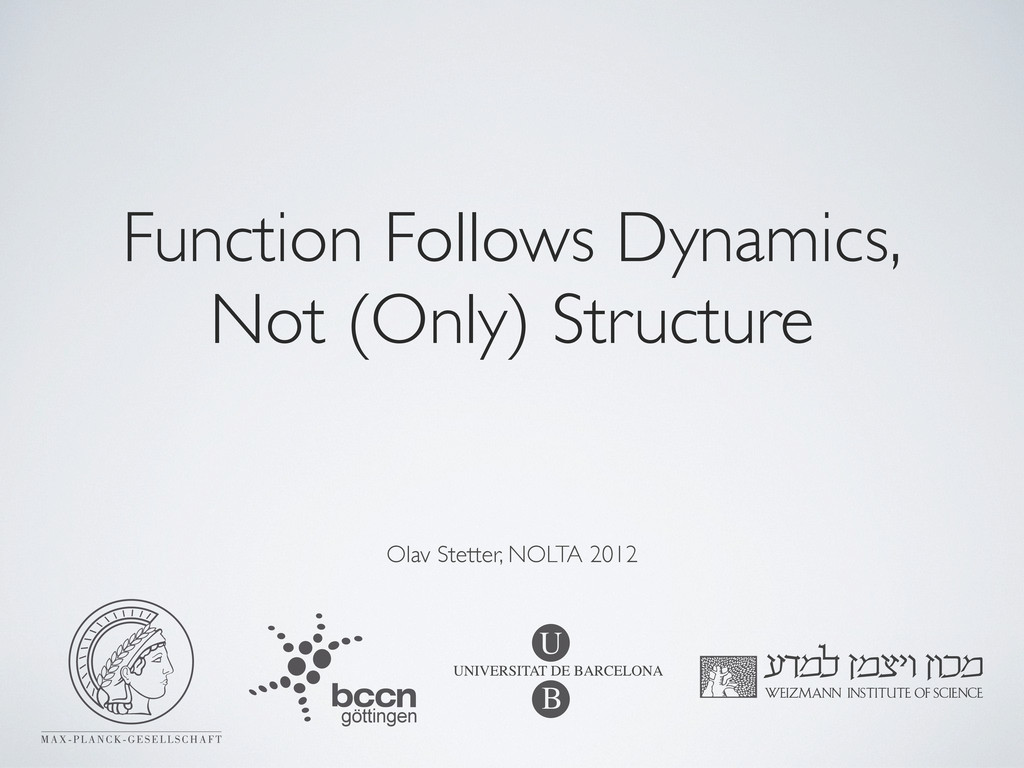 Function Follows Dynamics, Not (Only) Structure...