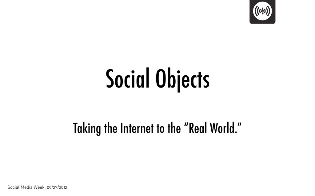 "Social Objects Taking the Internet to the ""Real..."