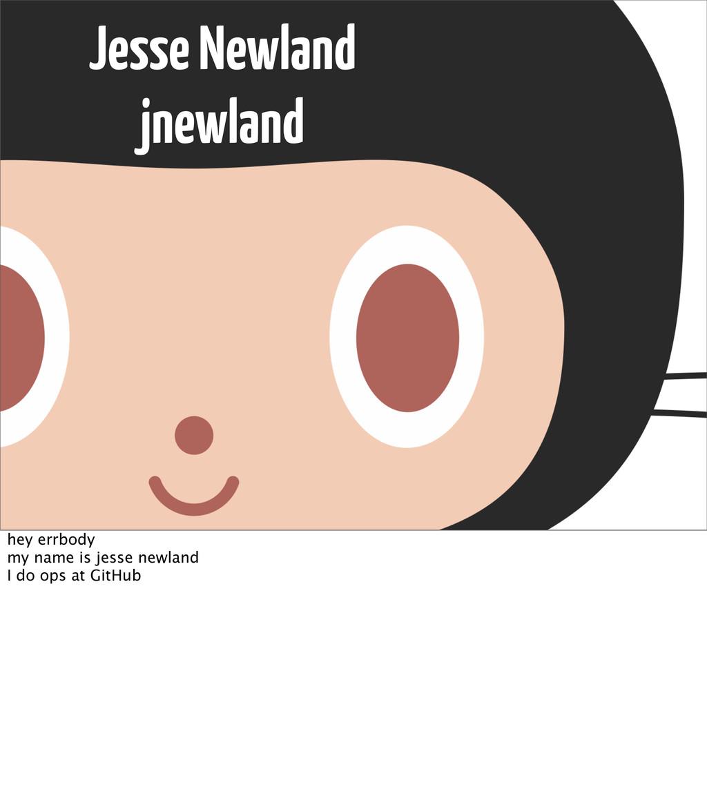 Jesse Newland jnewland hey errbody my name is j...
