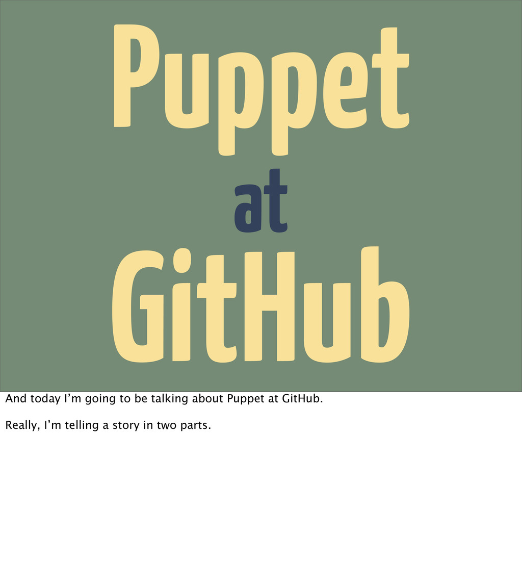 at Puppet GitHub And today I'm going to be talk...