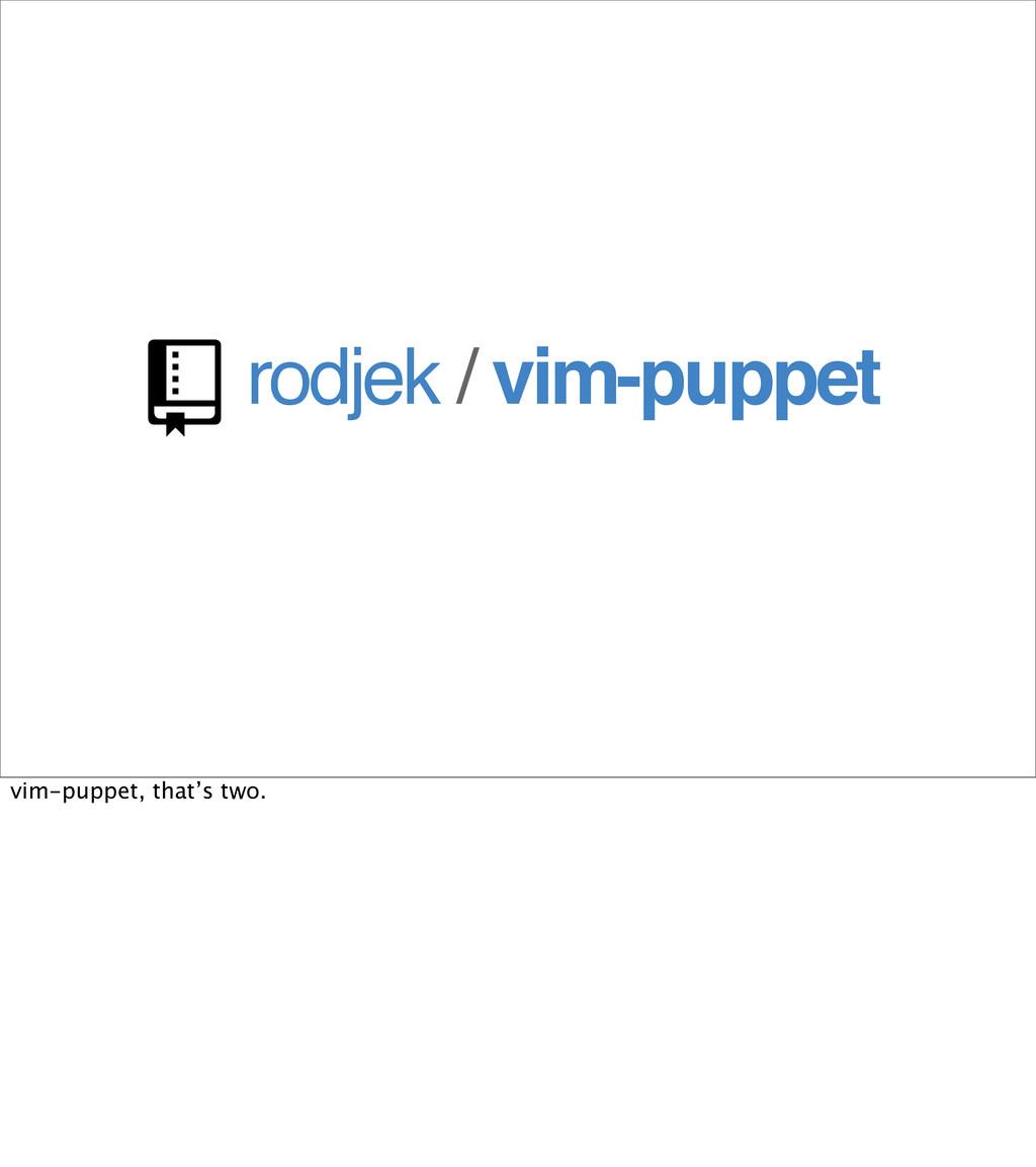 rodjek / vim-puppet  vim-puppet, that's two.