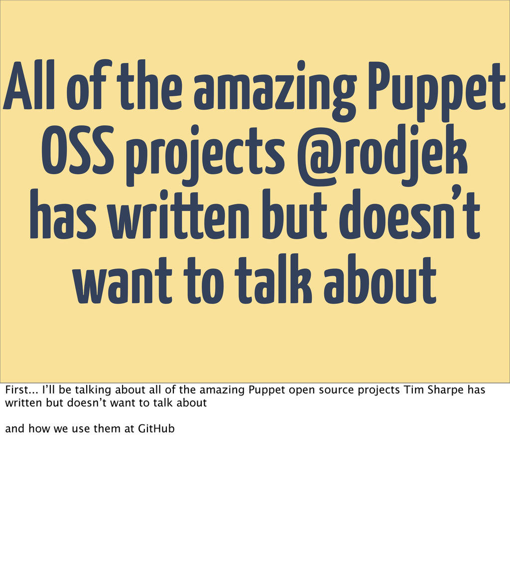 All of the amazing Puppet OSS projects @rodjek ...