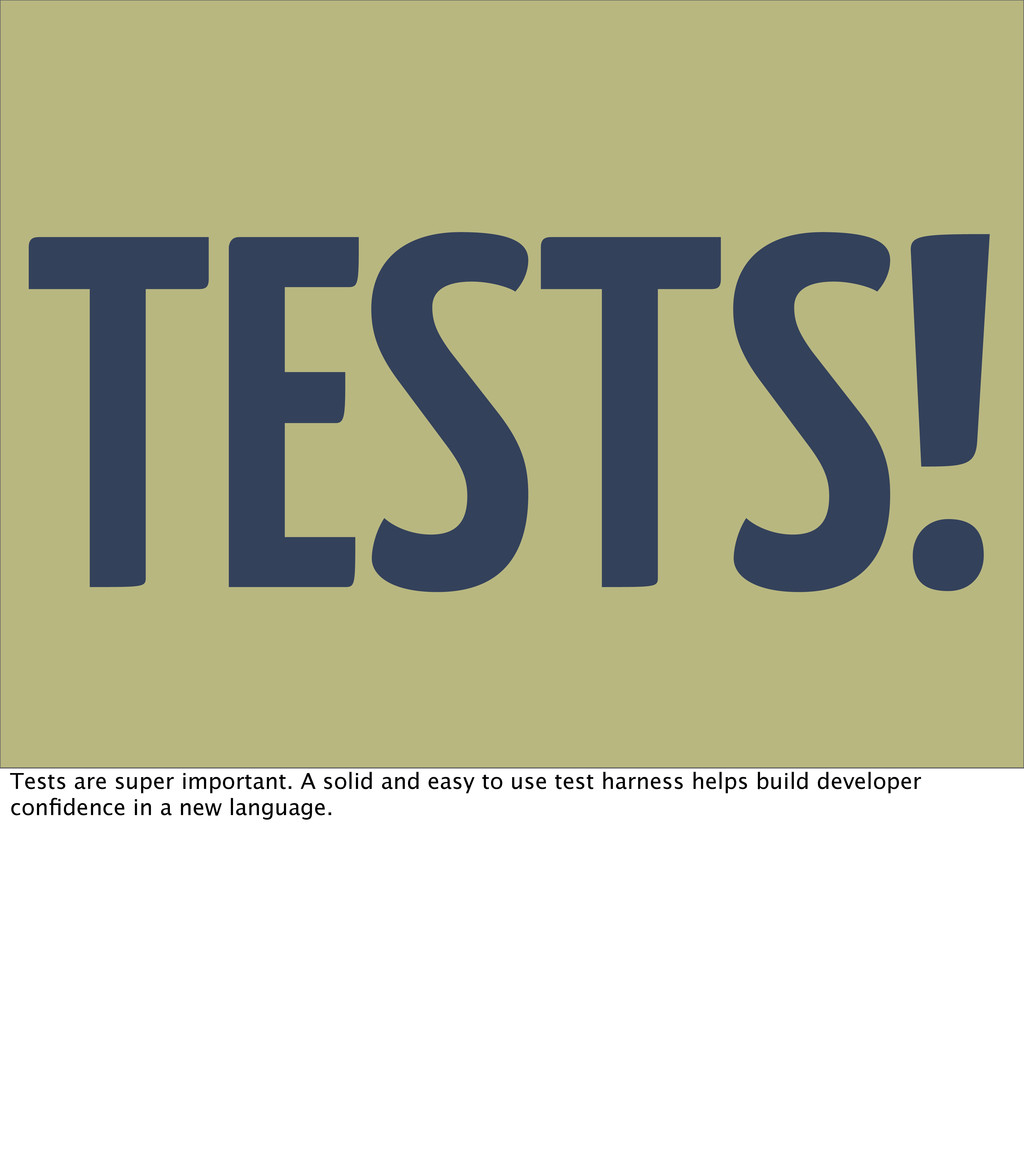 TESTS! Tests are super important. A solid and e...