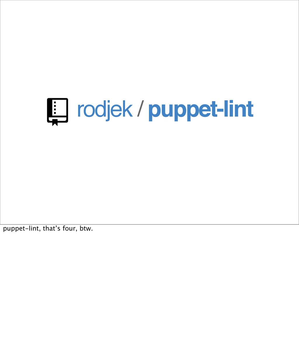 rodjek / puppet-lint  puppet-lint, that's four...
