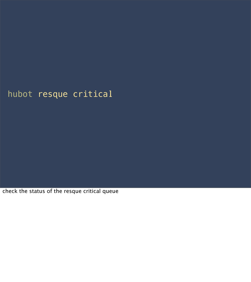 hubot resque critical check the status of the r...