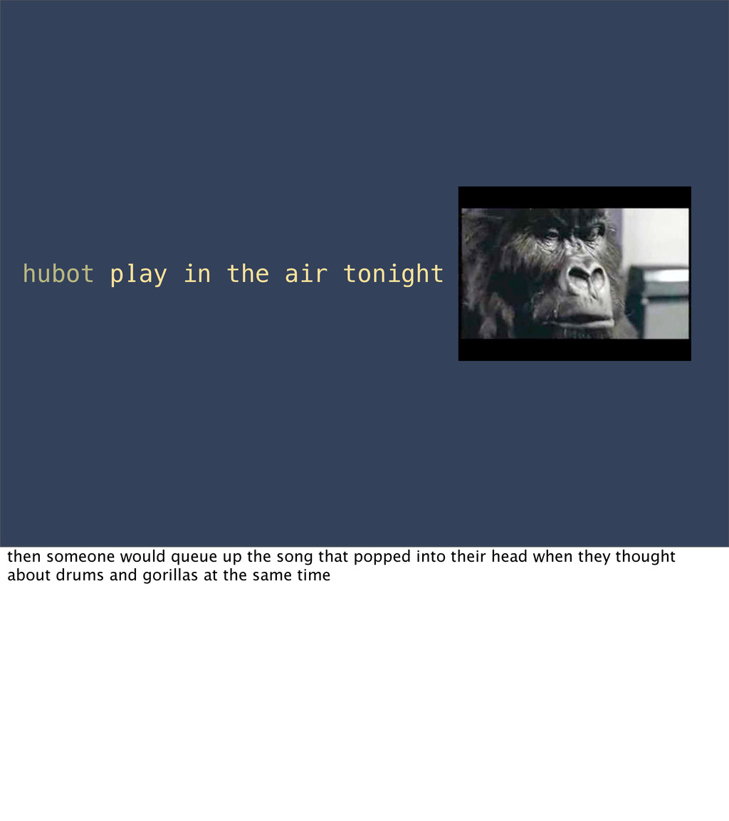 hubot play in the air tonight then someone woul...