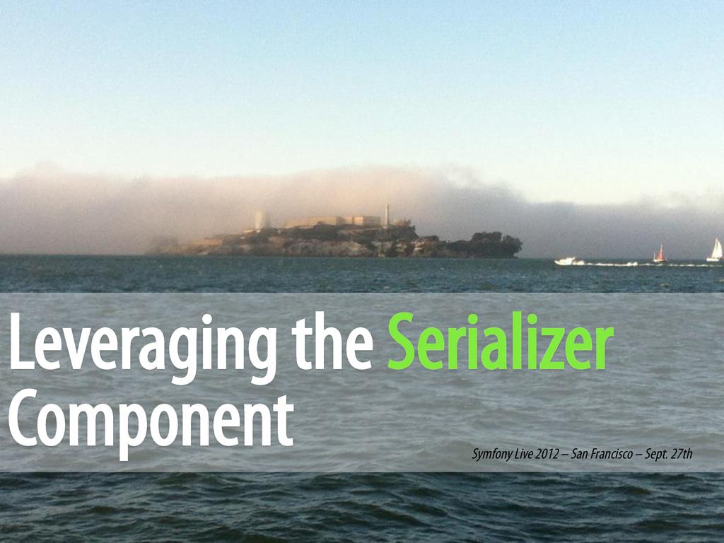 Leveraging the Serializer Component Symfony Liv...
