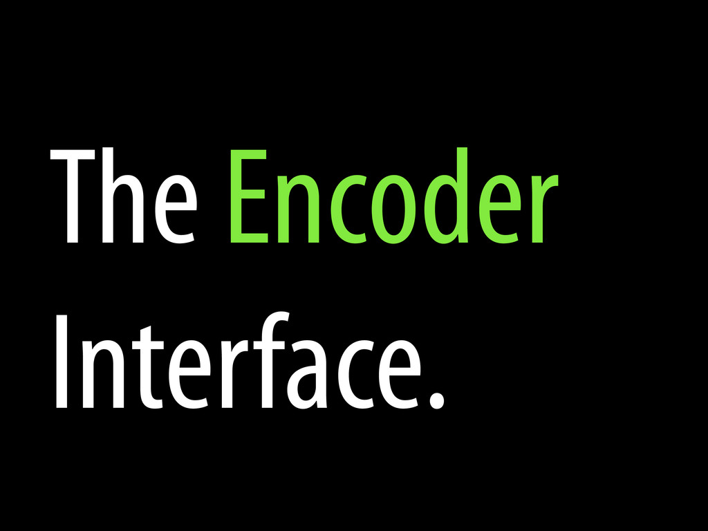 The Encoder Interface.