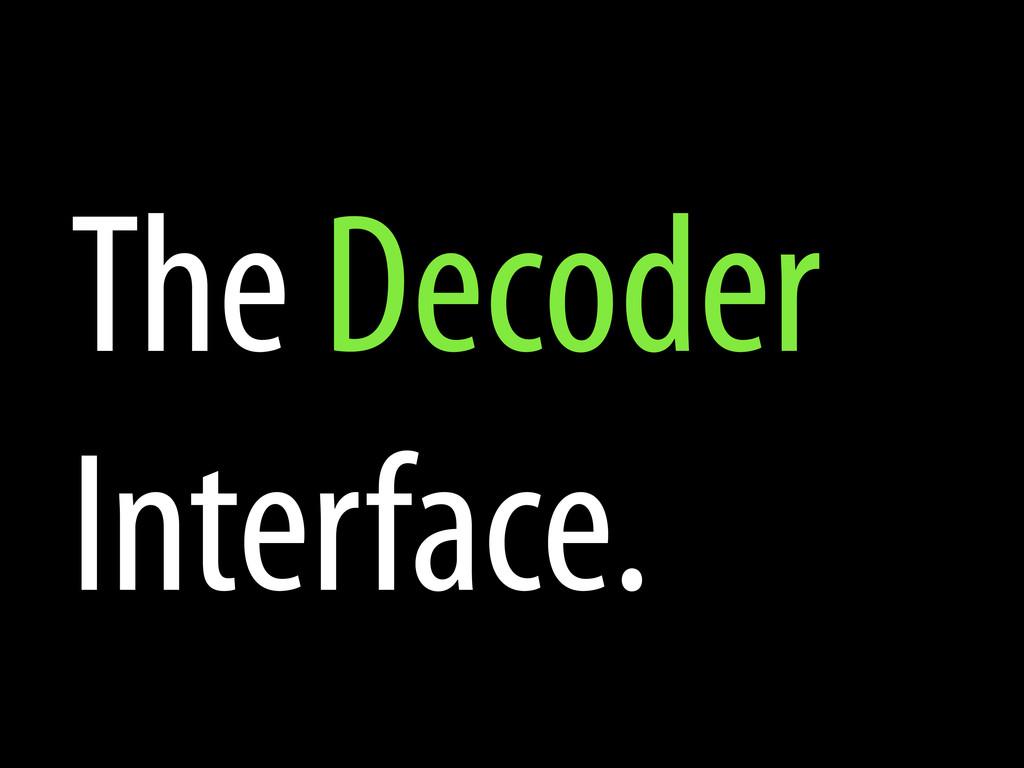 The Decoder Interface.