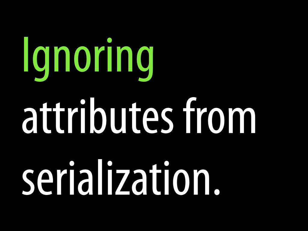 Ignoring attributes from serialization.