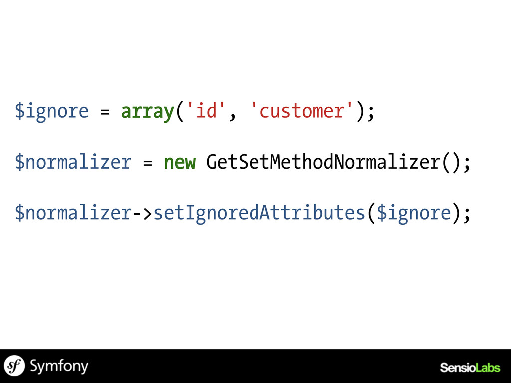 $ignore = array('id', 'customer'); $normalizer ...