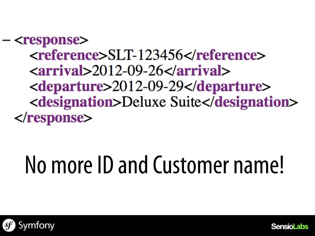No more ID and Customer name!
