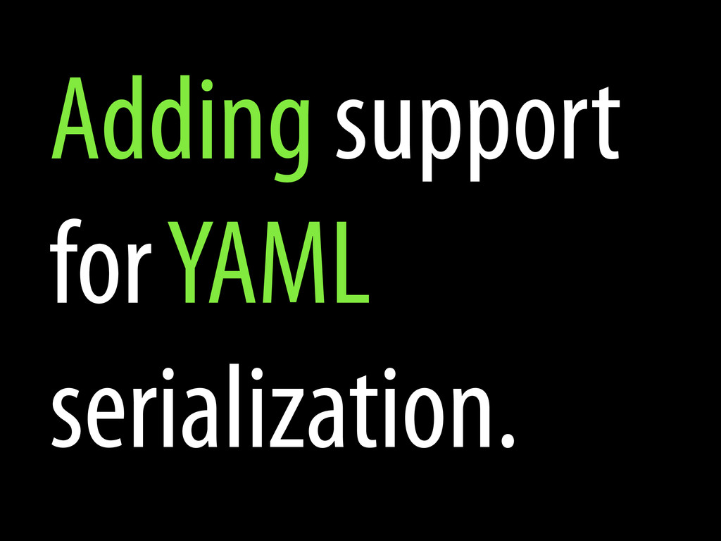 Adding support for YAML serialization.