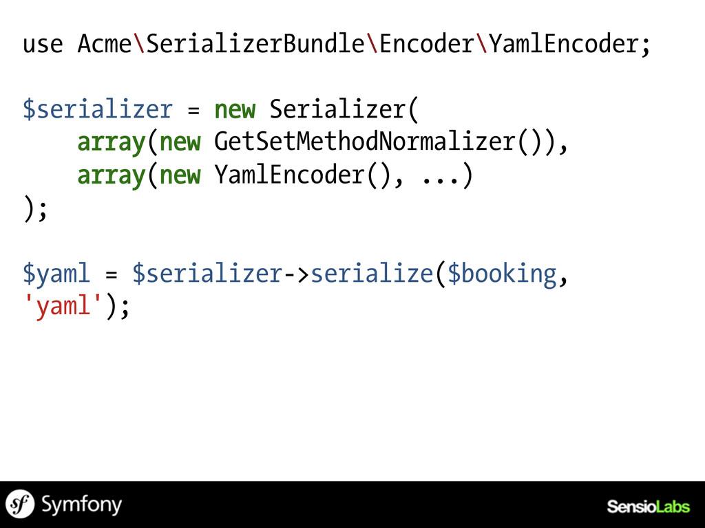 use Acme\SerializerBundle\Encoder\YamlEncoder; ...