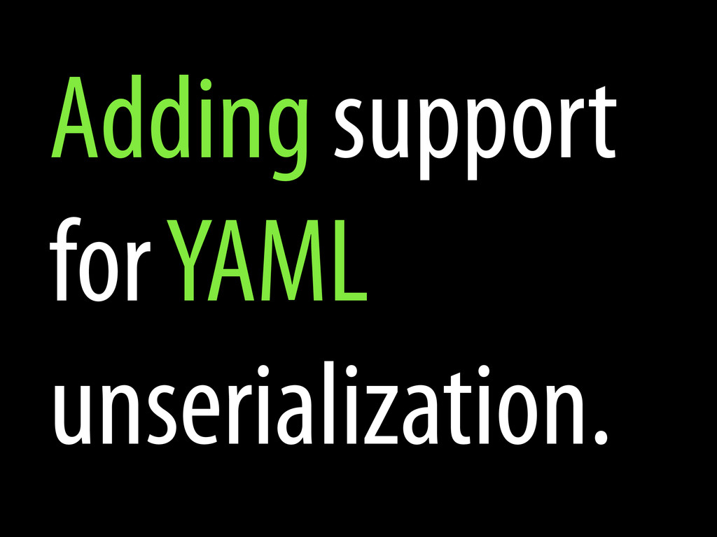 Adding support for YAML unserialization.