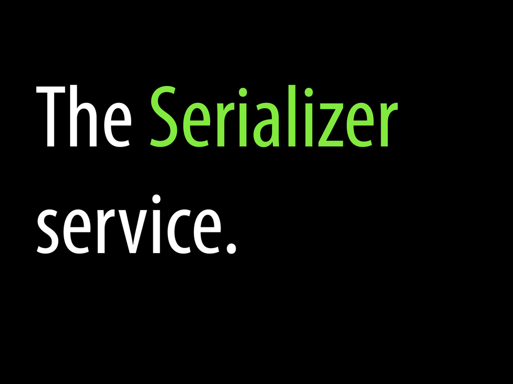 The Serializer service.