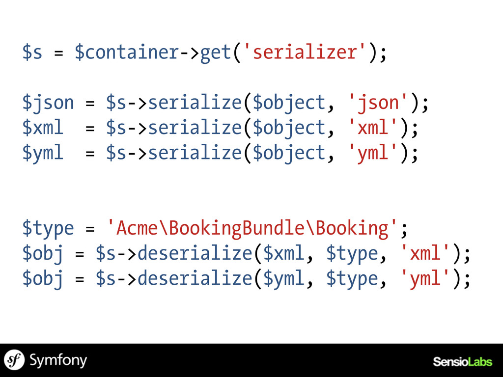 $s = $container->get('serializer'); $json = $s-...