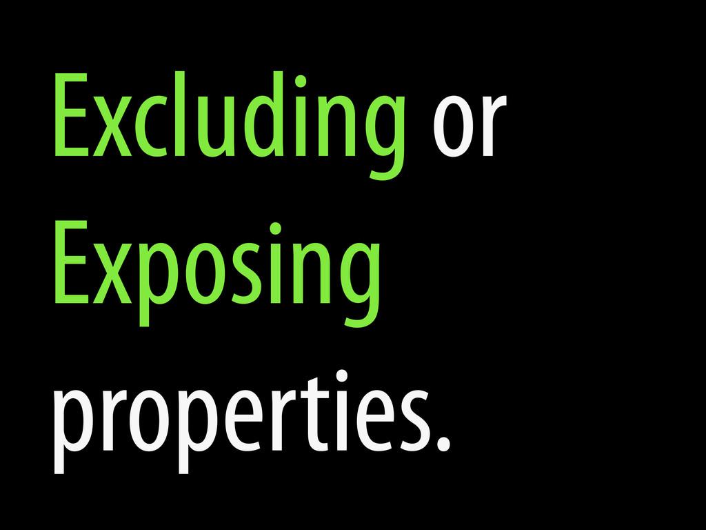 Excluding or Exposing properties.