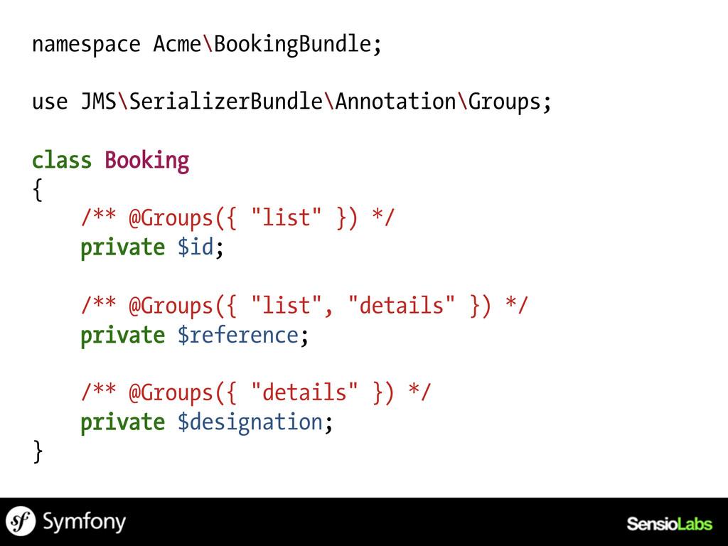 namespace Acme\BookingBundle; use JMS\Serialize...