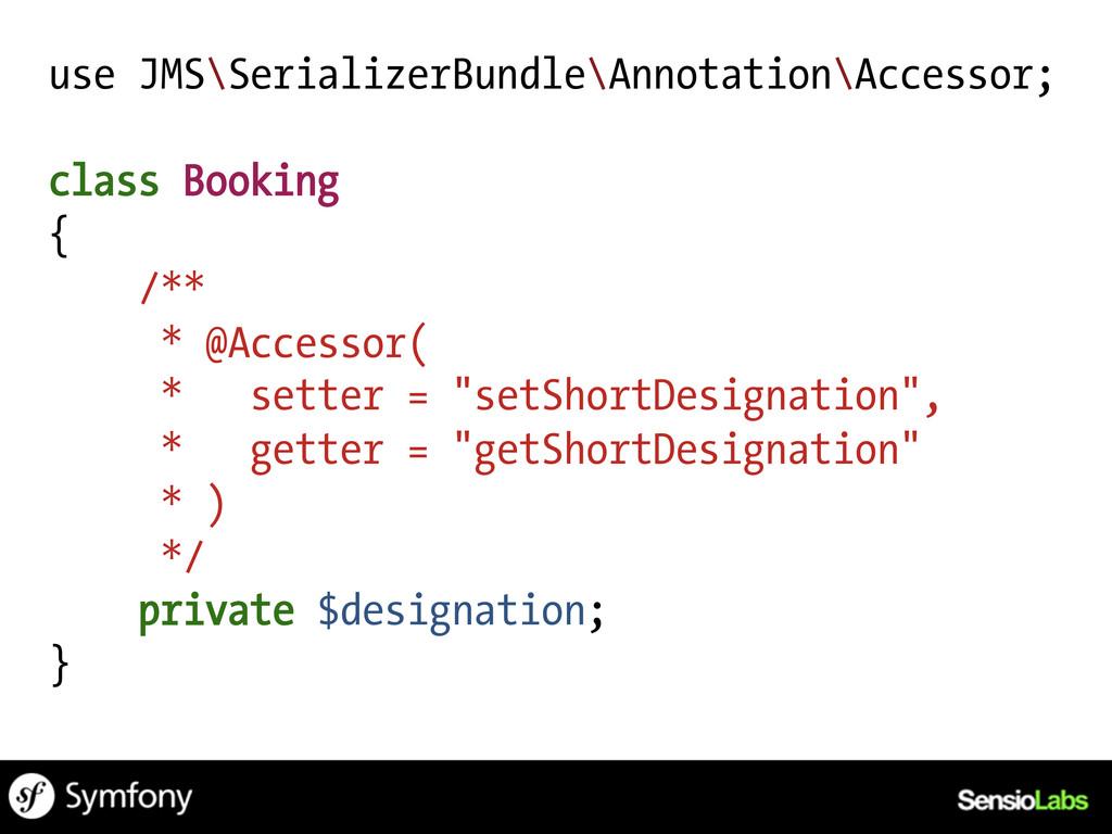 use JMS\SerializerBundle\Annotation\Accessor; c...