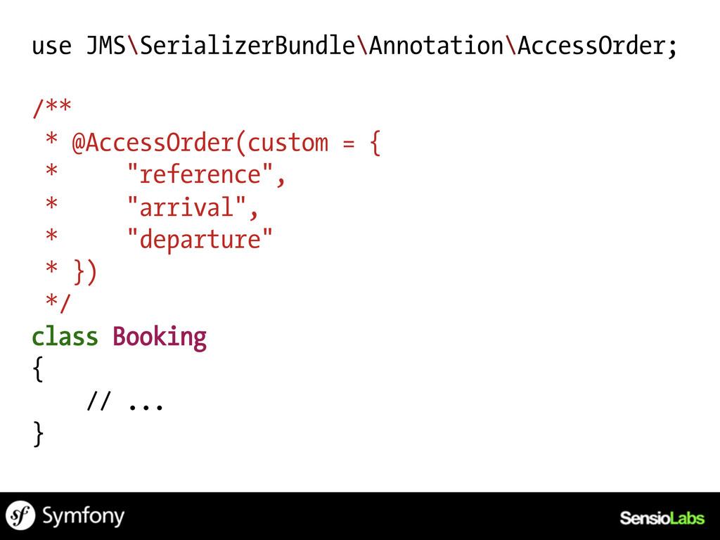 use JMS\SerializerBundle\Annotation\AccessOrder...