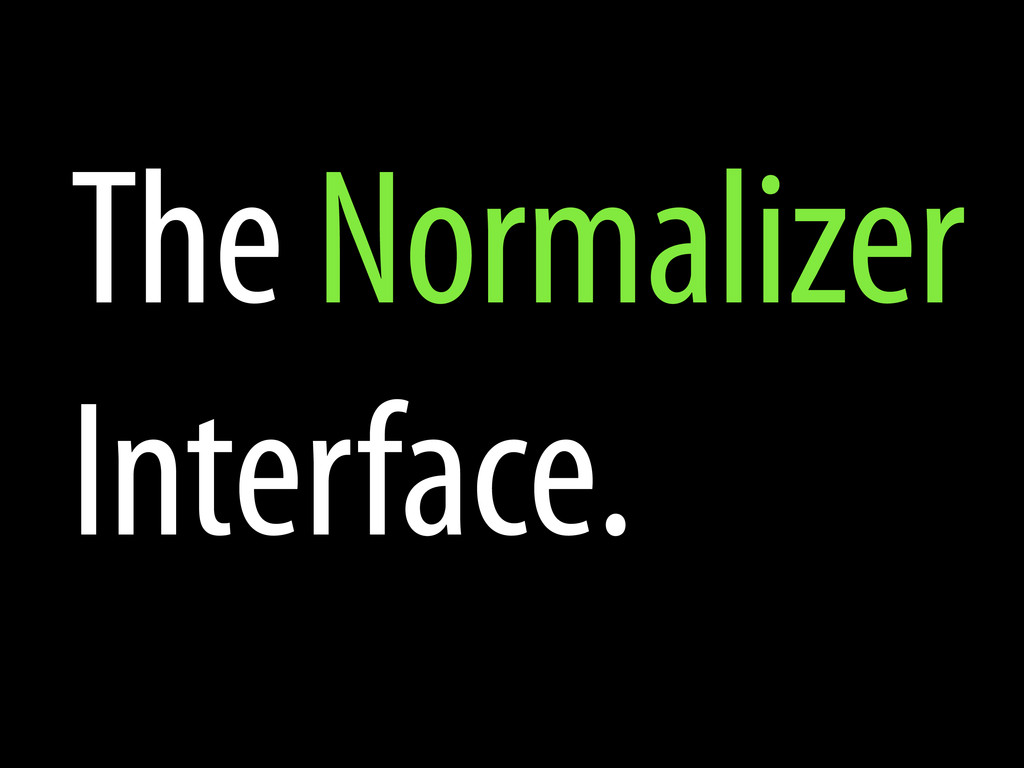 The Normalizer Interface.