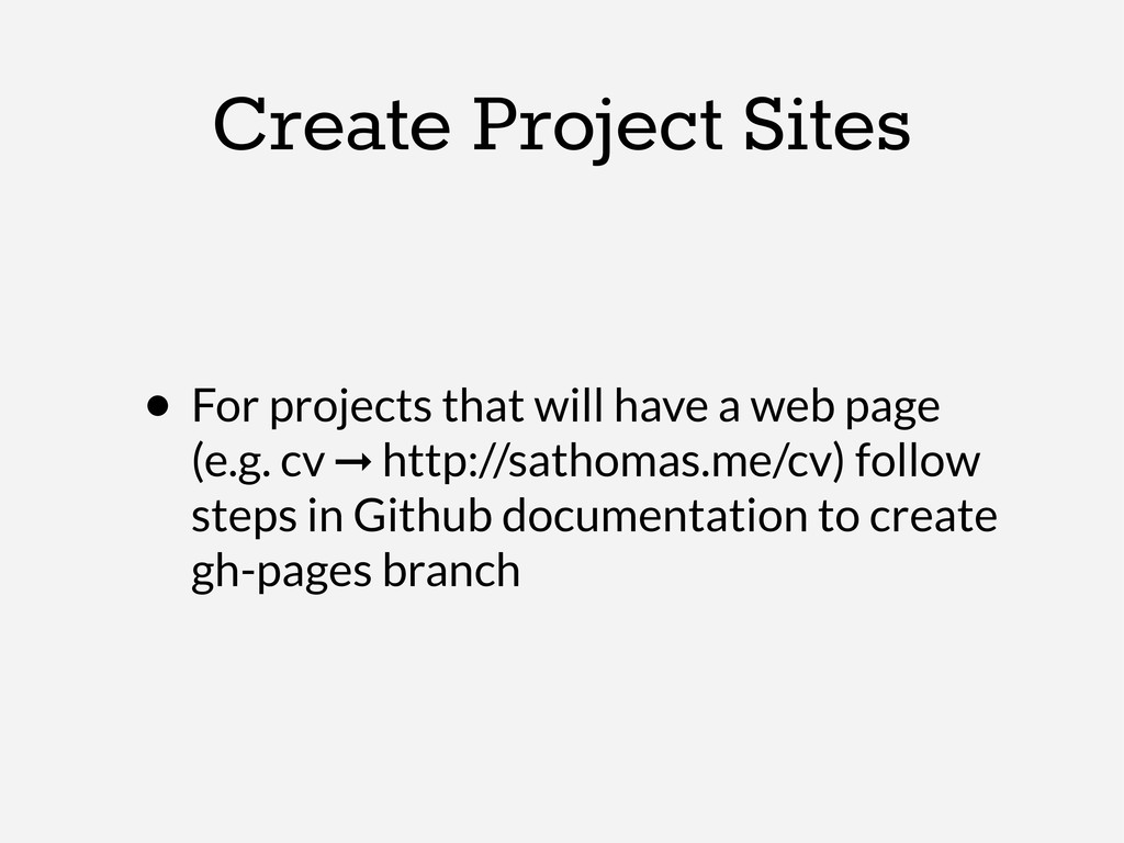 Create Project Sites • For projects that will h...
