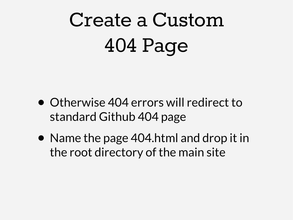 Create a Custom 404 Page • Otherwise 404 errors...
