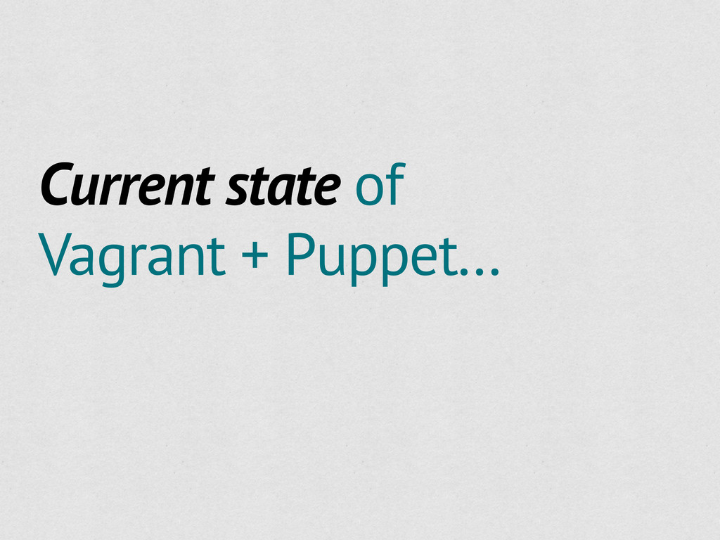 Current state of Vagrant + Puppet...