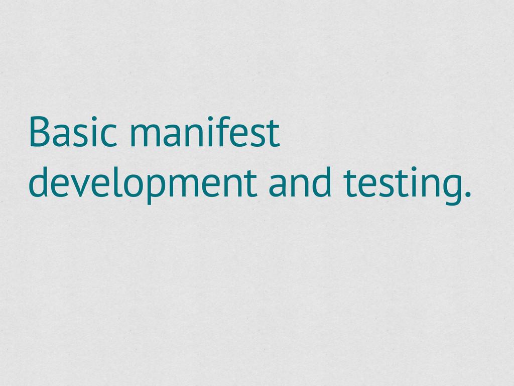 Basic manifest development and testing.