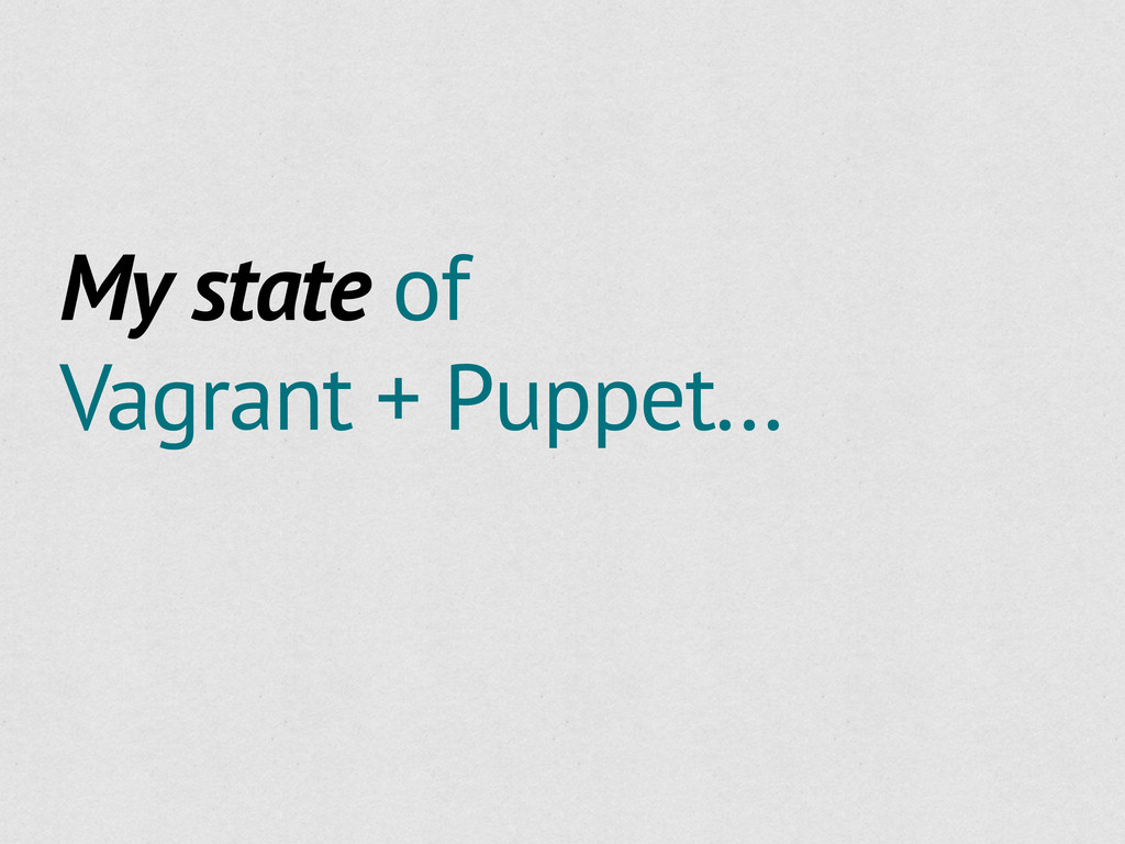 My state of Vagrant + Puppet...