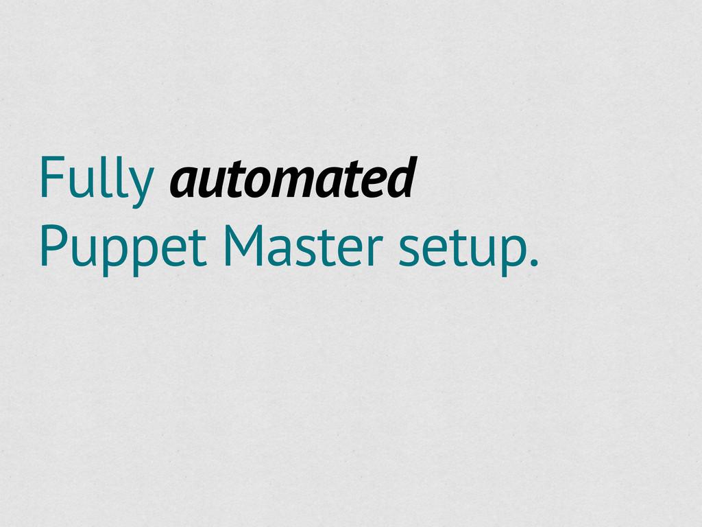 Fully automated Puppet Master setup.