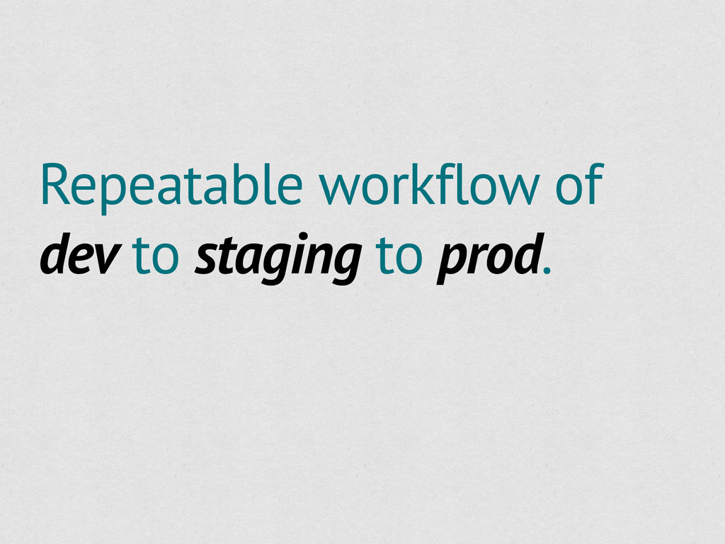 Repeatable workflow of dev to staging to prod.