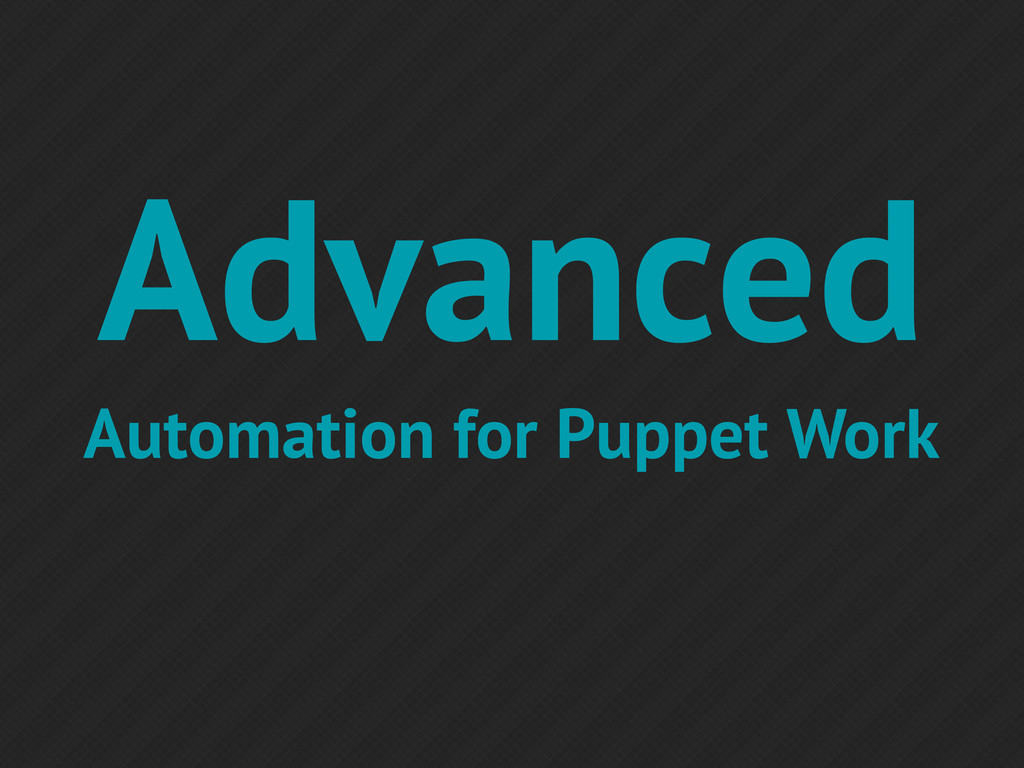 Advanced Automation for Puppet Work