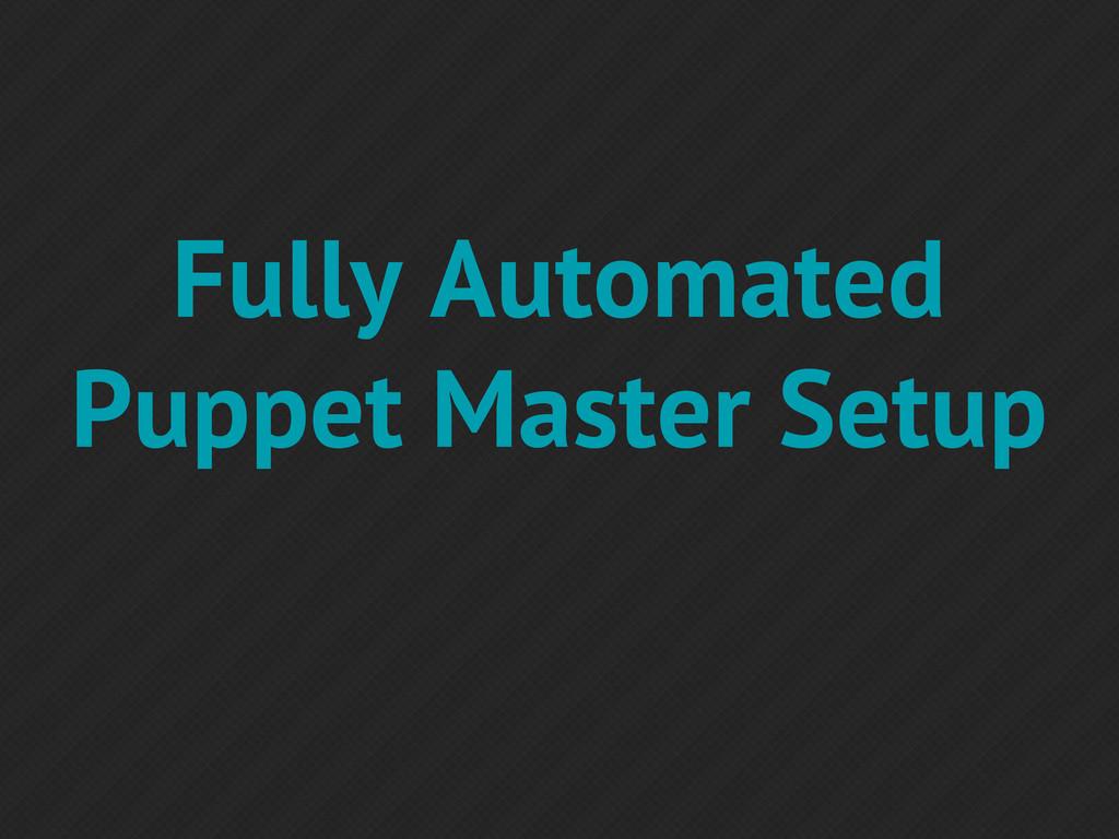 Fully Automated Puppet Master Setup