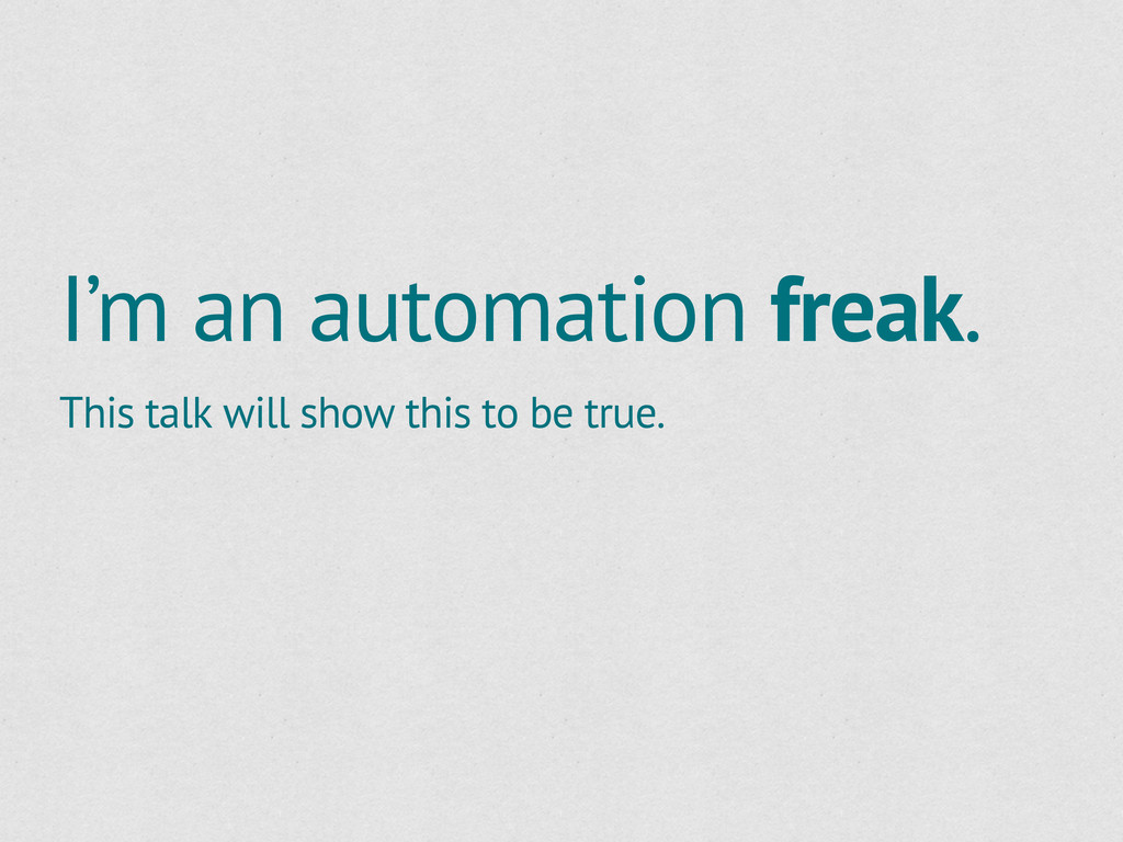 I'm an automation freak. This talk will show th...